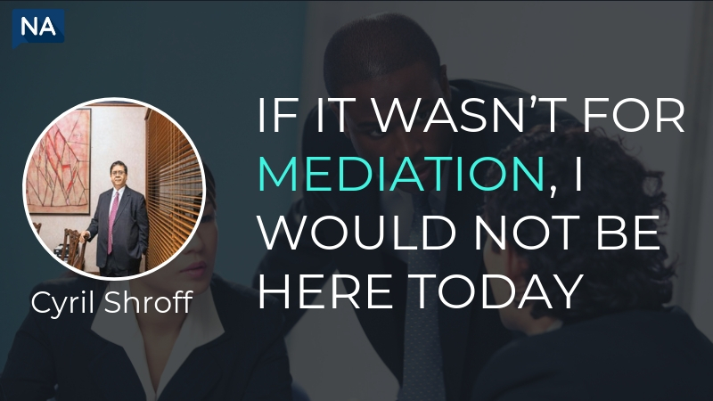 "If it wasn't for mediation, I would not be here today"" (Cyril Shroff)"